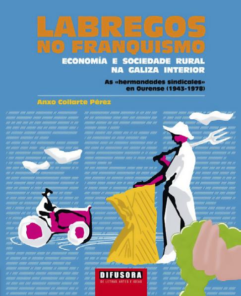 Labregos no franquismo Economía e sociedade rural na Galiza interior As «hermandades sindicales» en Ourense (1943-1978)