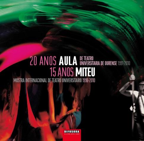20 Anos da Aula de Teatro Universitaria de Ourense. 1991-2010. 15 Anos da Miteu (Mostra Internacional de Teatro Universitario). 1996-2010